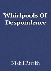 Whirlpools Of Despondence