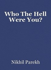 Who The Hell Were You?