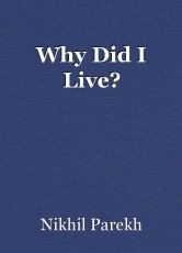 Why Did I Live?
