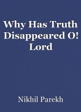Why Has Truth Disappeared O! Lord
