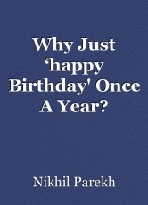 Why Just 'happy Birthday' Once A Year?