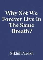 Why Not We Forever Live In The Same Breath?