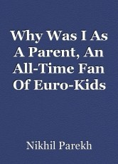 Why Was I As A Parent, An All-Time Fan Of Euro-Kids Vastrapur? (Ahmedabad, India) .