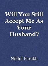 Will You Still Accept Me As Your Husband?