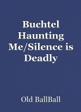 Buchtel Haunting Me/Silence is Deadly