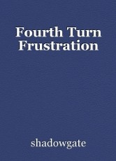 Fourth Turn Frustration