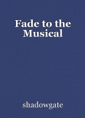 Fade to the Musical