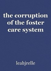 the corruption of the foster care system