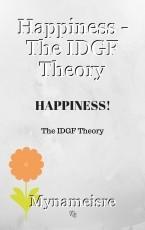Happiness - The IDGF Theory