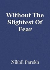 Without The Slightest Of Fear