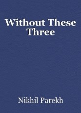 Without These Three