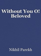 Without You O! Beloved