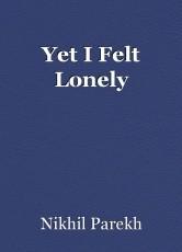 Yet I Felt Lonely
