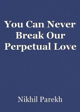 You Can Never Break Our Perpetual Love