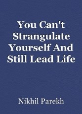 You Can't Strangulate Yourself And Still Lead Life