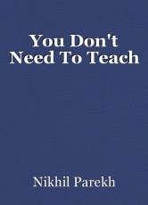 You Don't Need To Teach