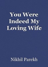You Were Indeed My Loving Wife