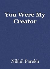 You Were My Creator