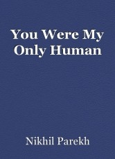 You Were My Only Human