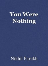 You Were Nothing
