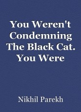 You Weren't Condemning The Black Cat. You Were Infact Condemning God Who Evolved It In The First Place