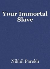 Your Immortal Slave