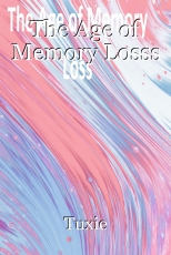 The Age of Memory Losss