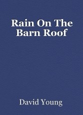 Rain On The Barn Roof