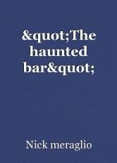 """The haunted bar"""