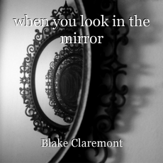 when you look in the mirror