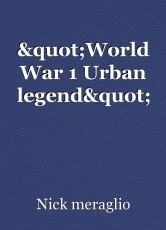 """World War 1 Urban legend"""