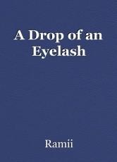 A Drop of an Eyelash