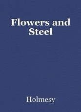 Flowers and Steel