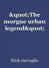 """The morgue urban legend"""
