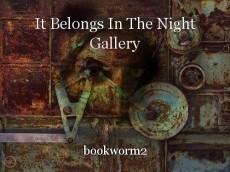 It Belongs In The Night Gallery