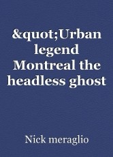 """Urban legend Montreal the headless ghost of marry Gallagher"""