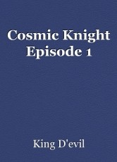 Cosmic Knight Episode 1