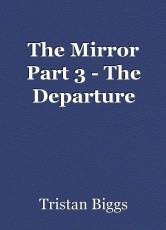 The Mirror Part 3 - The Departure
