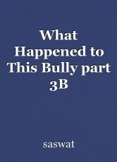 What Happened to This Bully part 3B