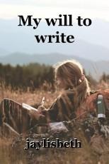 My will to write