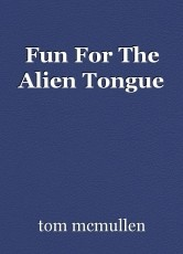 Fun For The Alien Tongue