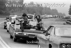 We Were Almost At Woodstock