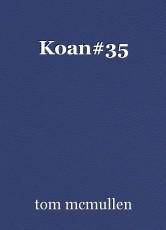 Koan#35