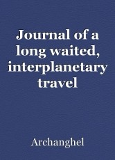 Journal of a long waited, interplanetary travel