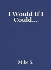 I Would If I Could...