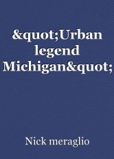 """Urban legend Michigan"""