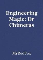 Engineering Magic: Dr Chimeras