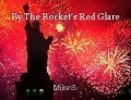 By The Rocket's Red Glare