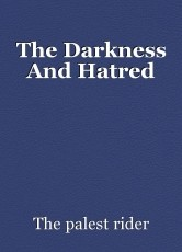 The Darkness And Hatred
