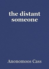 the distant someone
